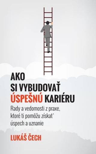 Ako si vybudovať úspešnú kariéru - Čech Lukáš [E-kniha]